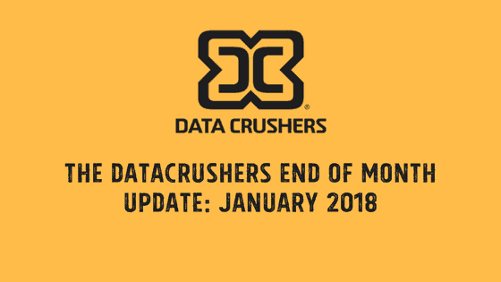 The Datacrushers end of month update January 2018