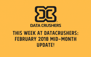 This Week at Datacrushers: February 2018 Mid-Month Update!