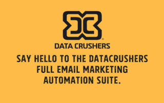 Say Hello to the Datacrushers Full Email Marketing Automation Suite