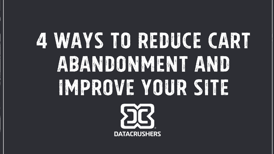 4 Ways to Reduce Cart Abandonment and Improve Your Site