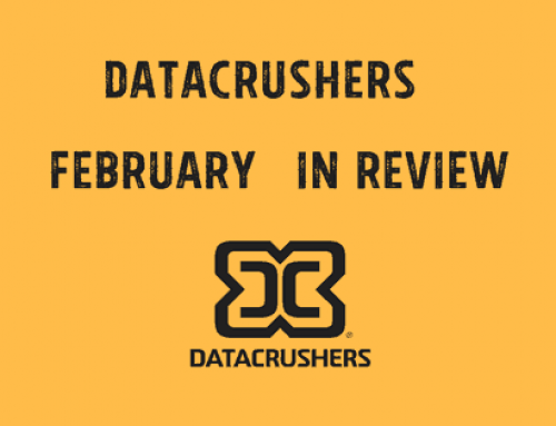 The Datacrushers End of Month Update: February 2018