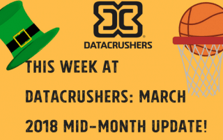 This Week At Datacrushers Mid-March Update 2018