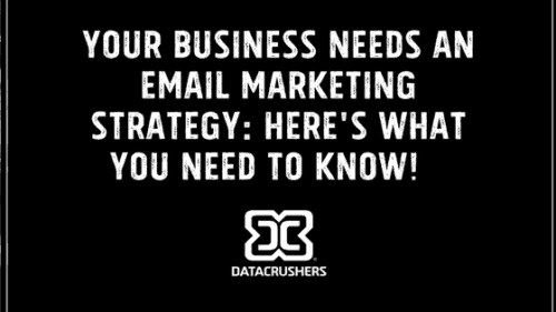Your Business Needs An Email Marketing Strategy: Here's What You Need To Know!