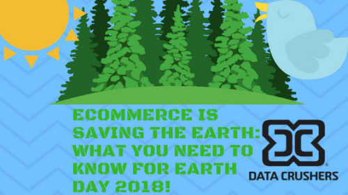 eCommerce Is Saving the Earth: What You Need to Know for Earth Day 2018!